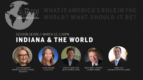 Thumbnail for entry America's Role in the World 2019 - Session 7: Indiana & the World