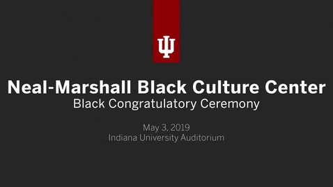 Thumbnail for entry Neal-Marshall Black Culture Center Black Congratulatory Ceremony