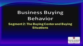 Thumbnail for entry M200_Lecture 05_Segment 2_Buying Center & Situations