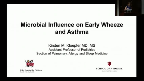 "Thumbnail for entry Peds_GrRds 7/12/2017: ""Microbial Influence on Early Wheeze and Asthma"" Kirsten M. Kloepfer, MD, MS"