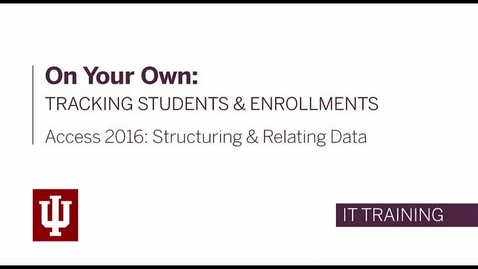 Thumbnail for entry Access 2016: Structuring and Relating Data - On Your Own: Tracking Students and Enrollments