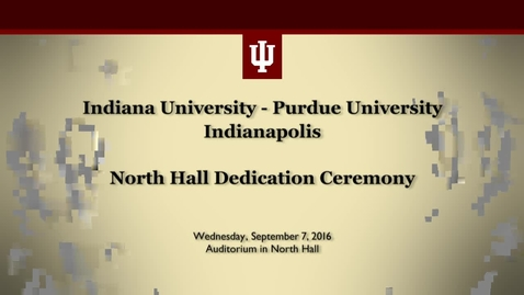 Thumbnail for entry IUPUI North Hall Dedication Ceremony