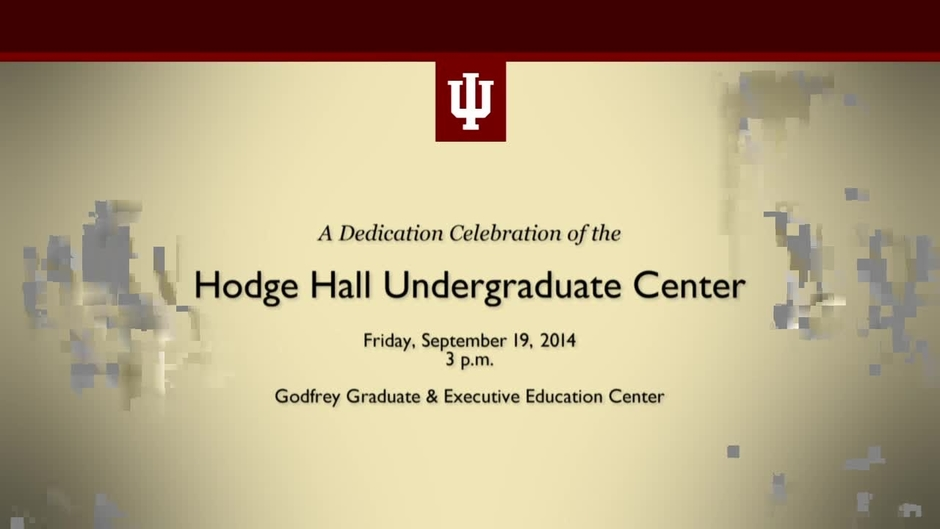 Dedication of the Hodge Hall Undergraduate Center - Indiana University