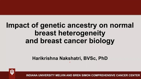 """Thumbnail for entry IUSCCC Grand Rounds 1/22/2021: """"Impact of genetic ancestry on normal breast heterogeneity and breast cancer biology"""" Hari Nakshatri, Ph,D, Associate Director of Education, Marian J. Morrison Professor of Breast Cancer Research, IUSM"""