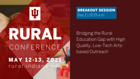 Thumbnail for entry Bridging the Rural Education Gap with High Quality, Low-Tech Arts-based Outreach | 2021 Indiana University Rural Conference