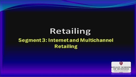 Thumbnail for entry M200_Lecture 13_Segment 3_Internet & Multichannel Retailing