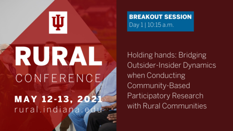 Thumbnail for entry Bridging Outsider-Insider Dynamics when Conducting Community-Based Participatory Research with Rural Communities | 2021 Indiana University Rural Conference