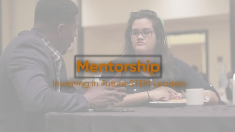Thumbnail for entry MENTORSHIP: Investing in Future STEM Leaders