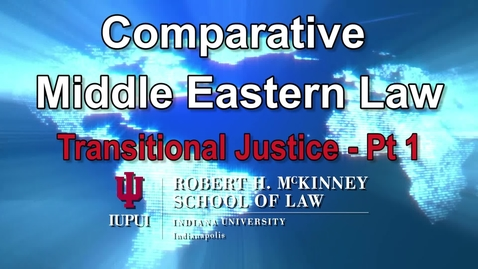 Thumbnail for entry Session 9 Transitional Justice pt 1: D700 Comparative Middle Eastern Law 'Arafa