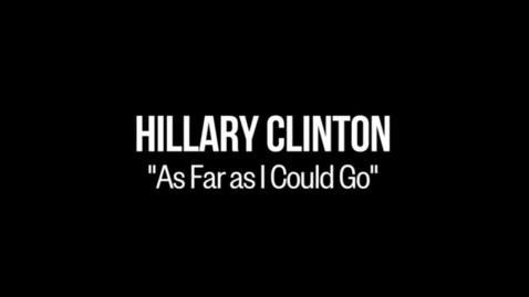 Thumbnail for entry Hillary Clinton: As Far as I Could Go