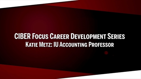 Thumbnail for entry CIBER Career Series: Katie Metz - IU Accounting Professor and International Tax Consultant