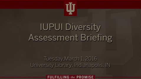 Thumbnail for entry IUPUI Diversity Assessment Briefing