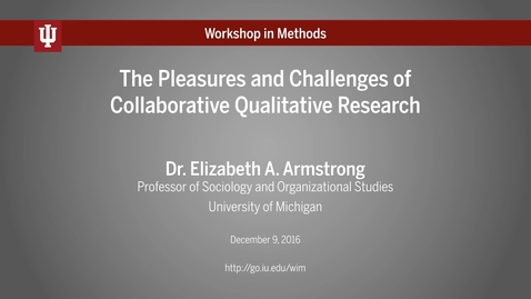 "Thumbnail for entry Workshop in Methods: Dr. Elizabeth Armstrong, ""The Pleasures and Challenges of Collaborative Qualitative Research"""