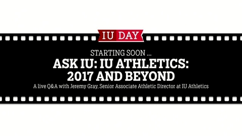"Thumbnail for entry IU Day 2017: ""Ask IU"" Conversations with Experts from Across IU: IU Athletics 2017 and Beyond"