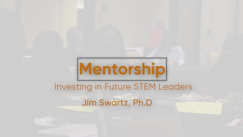 Thumbnail for entry Mentoring: Investing in Future Stem Leaders with Dr. Jim Swartz