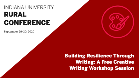 Thumbnail for entry Building Resilience Through Writing: A Free Creative Writing Workshop Session | Indiana University Rural Conference 2020