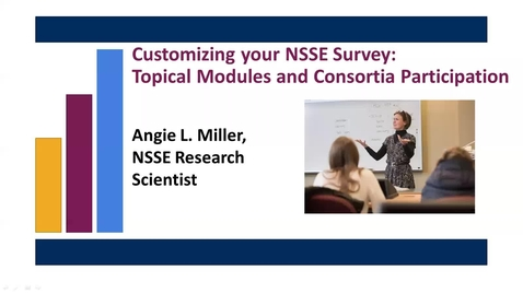 Thumbnail for entry Customizing your NSSE Survey: Topical Modules and Consortia Participation