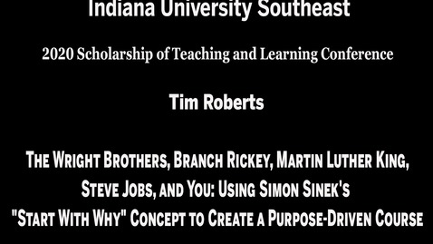 """Thumbnail for entry IU Southeast SoTL Conference - Session 2, Meeting #4: The Wright Brothers, Branch Rickey, Martin Luther King, Steve Jobs, and You: Using Simon Sinek's """"Start With Why"""" Concept to Create a Purpose-Driven Course"""