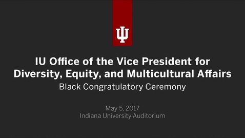 Thumbnail for entry 2017 Neal-Marshall Black Culture Center Black Congratulatory Ceremony