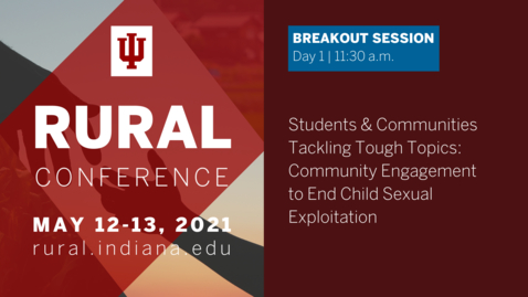 Thumbnail for entry Students & Communities Tackling Tough Topics: Community Engagement to End Child Sexual Exploitation | 2021 Indiana University Rural Conference