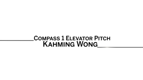 Thumbnail for entry 2016_5_20_Compass1-ElevatorPitch-KahmingWong-kahwong (upload 5/20)