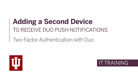 Thumbnail for entry Two-Factor Authentication with Duo: Adding a Second Device to Receive Push Notifications