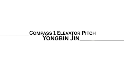 Thumbnail for entry 2016_5_20_Compass1-ElevatorPitch-YongbinJin-jin25 (upload 5/20)