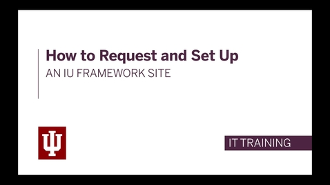 Thumbnail for entry How to Request and Set Up an IU Framework Site