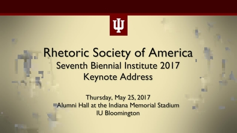 Thumbnail for entry Rhetoric Society of America Seventh Biennial Institute 2017 Keynote Address