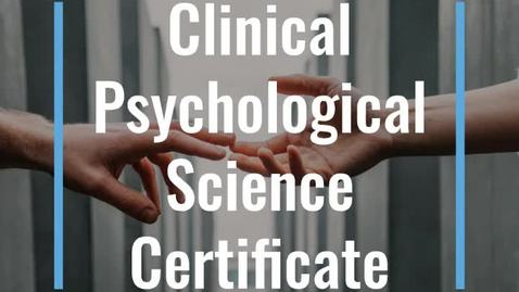 Thumbnail for entry Clinical Psychological Science Certificate Introduction Video