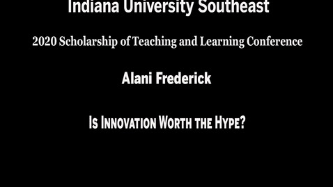 Thumbnail for entry IU Southeast SoTL Conference - Session 3, Meeting #1: Is Innovation Worth the Hype?