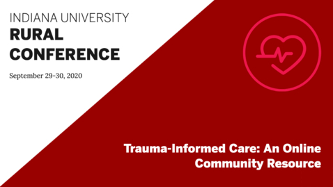 Thumbnail for entry Trauma-Informed Care: An Online Community Resource | Indiana University Rural Conference 2020