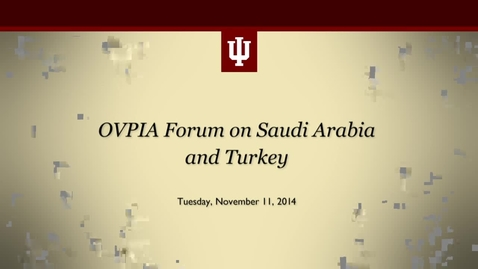 Thumbnail for entry OVPIA Forum on Saudi Arabia and Turkey