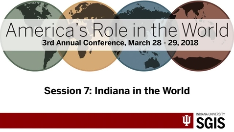 Thumbnail for entry America's Role in the World 2018 - Session 7: Indiana in the World