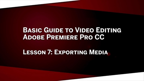 Thumbnail for entry 07: Exporting Media: Premiere Pro CC Lesson