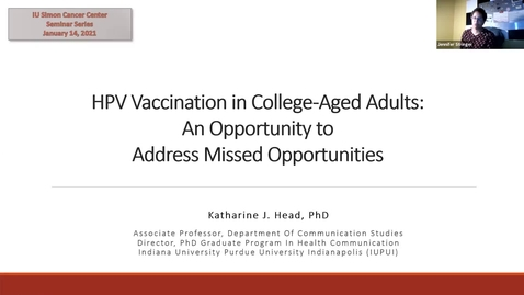 """Thumbnail for entry IUSCCC Virtual Seminar Series 1/14/2021: """"HPV Vaccination in College-Aged Adults -An Opportunity to Address Missed Opportunities"""" Katherine Head, Assistant Professor of Communication Studies, IUPUI Scholl of Liberal Arts"""