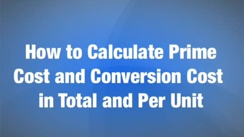 Thumbnail for entry Calculating Prime Cost and Conversion cost in total and per unit