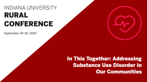 Thumbnail for entry In This Together: Addressing Substance Use Disorder in Our Communities | Indiana University Rural Conference 2020