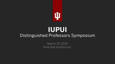 Thumbnail for entry IUPUI Distinguished Professors Symposium