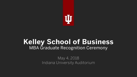 Thumbnail for entry IUB Kelley School of Business - MBA Graduate Recognition Ceremony 2018