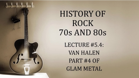 Thumbnail for entry Lecture #5.4: G;am Metal: van Halen Part #4