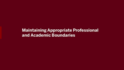 Thumbnail for entry Video 3 - Maintaining Appropriate Professional and Academic Boundaries