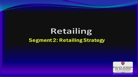 Thumbnail for entry M200_Lecture 13_Segment 2_Retailing Strategy
