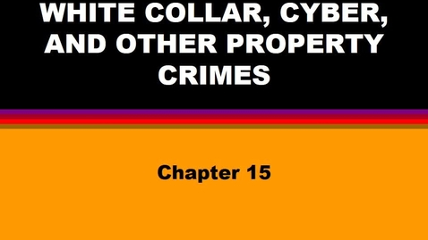 Thumbnail for entry J301 - Ch 15 - white collar, cyber and fraud.mp4