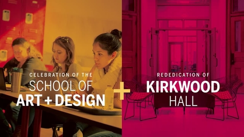 Thumbnail for entry Rededication of Kirkwood Hall and Celebration of the School of Art + Design
