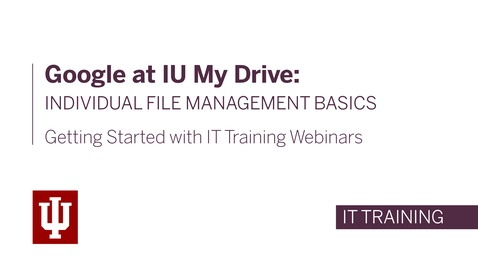 Thumbnail for entry Google at IU My Drive: Individual File Management Basics