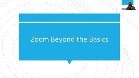 Thumbnail for entry Zoom Beyond the Basics, Feb. 17, 2021, 11:30am