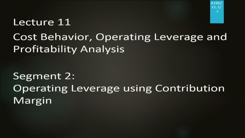 Thumbnail for entry A186 11-2 Cost Behavior, Operating Leverage & Profitability Analysis