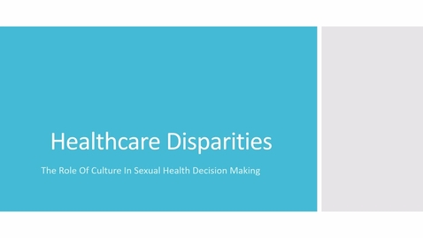 Thumbnail for entry Healthcare Disparities: The Role Of Culture In Sexual Health Decision Making