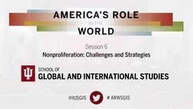 Thumbnail for entry America's Role in the World: Issues Facing the Next President Session 6: Nonproliferation: Challenges and Strategies